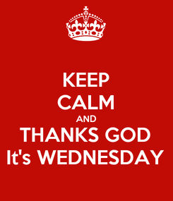 Poster: KEEP CALM AND THANKS GOD It's WEDNESDAY