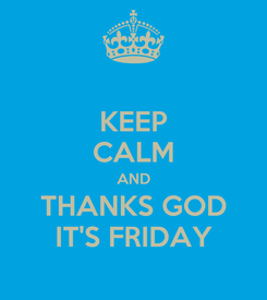 Poster: KEEP CALM AND THANKS GOD IT'S FRIDAY