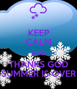 Poster: KEEP CALM AND THANKS GOD SUMMER IS OVER