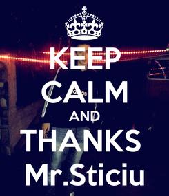 Poster: KEEP CALM AND THANKS  Mr.Sticiu