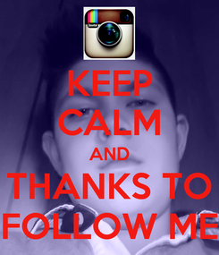 Poster: KEEP CALM AND THANKS TO FOLLOW ME
