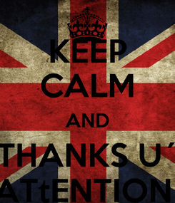 Poster: KEEP CALM AND THANKS U´ ATtENTION