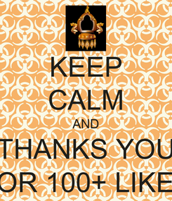 Poster: KEEP CALM AND THANKS YOU FOR 100+ LIKES