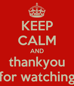 Poster: KEEP CALM AND thankyou for watching