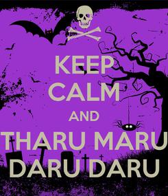 Poster: KEEP CALM AND THARU MARU DARU DARU