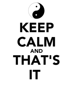 Poster: KEEP CALM AND THAT'S IT