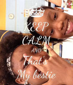 Poster: KEEP CALM AND That's  My bestie