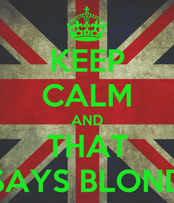Poster: KEEP CALM AND THAT SAYS BLOND
