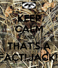 Poster: KEEP CALM AND THAT'S A FACT!,JACK!!
