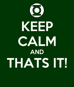 Poster: KEEP CALM AND THATS IT!