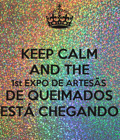 Poster: KEEP CALM AND THE 1st EXPO DE ARTESÃS DE QUEIMADOS ESTÁ CHEGANDO