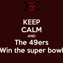 Poster: KEEP CALM AND The 49ers Win the super bowl
