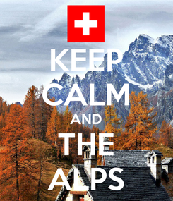 Poster: KEEP CALM AND THE ALPS