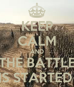 Poster: KEEP CALM AND THE BATTLE IS STARTED