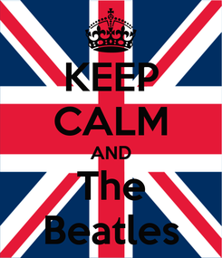 Poster: KEEP CALM AND The Beatles