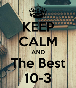 Poster: KEEP CALM AND The Best 10-3