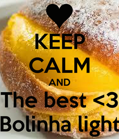 Poster: KEEP CALM AND The best <3 Bolinha light