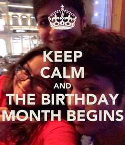 Poster: KEEP CALM AND THE BIRTHDAY MONTH BEGINS