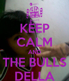 Poster: KEEP CALM AND THE BULLS DELLA