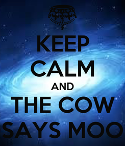 Poster: KEEP CALM AND THE COW SAYS MOO