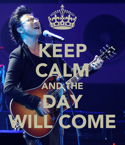Poster: KEEP CALM AND THE DAY WILL COME