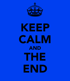 Poster: KEEP CALM AND THE END