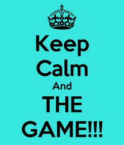 Poster: Keep Calm And THE GAME!!!