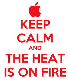 Poster: KEEP CALM AND THE HEAT IS ON FIRE
