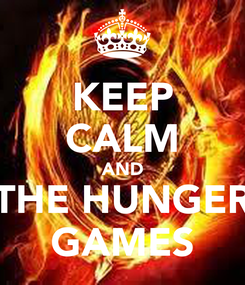 Poster: KEEP CALM AND THE HUNGER GAMES