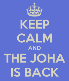 Poster: KEEP CALM AND THE JOHA IS BACK