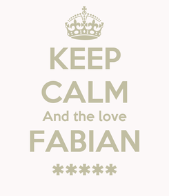 Poster: KEEP CALM And the love FABIAN *****