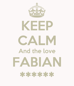 Poster: KEEP CALM And the love FABIAN ******