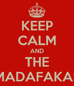 Poster: KEEP CALM AND THE MADAFAKAS