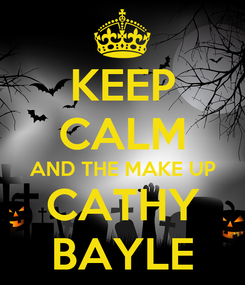 Poster: KEEP CALM AND THE MAKE UP CATHY BAYLE