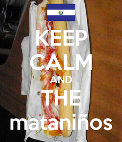 Poster: KEEP CALM AND THE mataniños