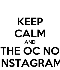 Poster: KEEP CALM AND THE OC NO INSTAGRAM