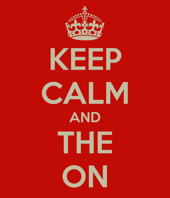 Poster: KEEP CALM AND THE ON