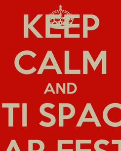 Poster: KEEP CALM AND THE P3F TI SPACCANO ... .. A FAR FESTA !!!