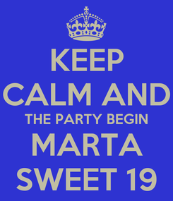 Poster: KEEP CALM AND THE PARTY BEGIN MARTA SWEET 19