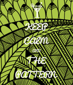 Poster: KEEP CALM AND THE PATTERN