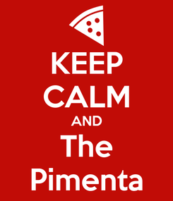 Poster: KEEP CALM AND The Pimenta