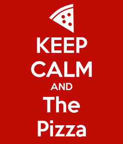 Poster: KEEP CALM AND The Pizza