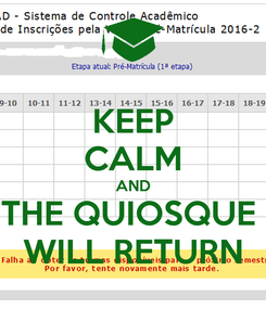 Poster: KEEP CALM AND THE QUIOSQUE  WILL RETURN