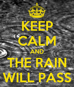 Poster: KEEP CALM AND THE RAIN WILL PASS