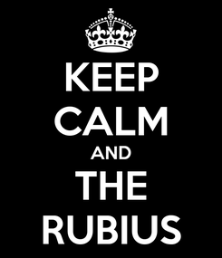 Poster: KEEP CALM AND THE RUBIUS