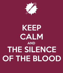 Poster: KEEP CALM AND THE SILENCE OF THE BLOOD