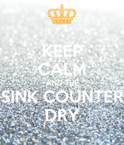 Poster: KEEP CALM AND THE SINK COUNTER DRY