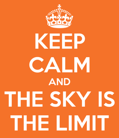 Poster: KEEP CALM AND THE SKY IS THE LIMIT