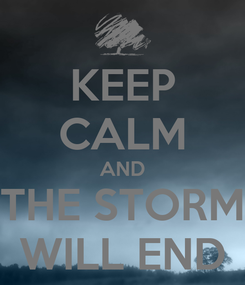 Poster: KEEP CALM AND THE STORM WILL END
