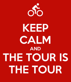 Poster: KEEP CALM AND THE TOUR IS THE TOUR
